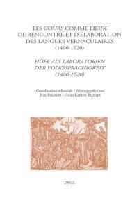 De lingua et linguis. Volume 5, Les cours comme lieux de rencontre et d'élaboration des langues vernaculaires à la Renaissance (1480-1620) = Höfe als Laboratorien der Volkssprachigkeit zur Zeit der Renaissance (1480-1620)