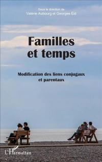 Familles et temps : modification des liens conjugaux et parentaux