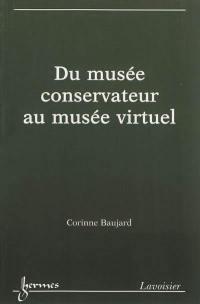 Du musée conservateur au musée virtuel : patrimoine et institution