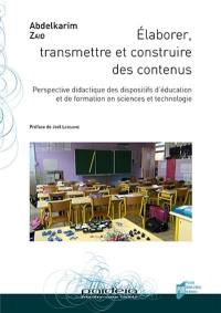 Elaborer, transmettre et construire des contenus : perspective didactique des dispositifs d'éducation et de formation en sciences et technologie
