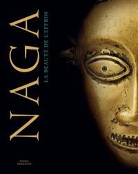 Naga : la beauté de l'effroi