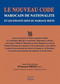 Le nouveau code marocain de nationalité et les enfants issus du mariage mixte : actes de la journée d'études organisée à Rabat le 15 décembre 2007