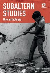 Subaltern studies : une anthologie