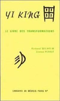 Yi King ou le Livre des transformations (sans commentaires 1 et 2)