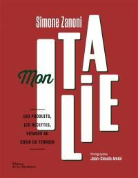 Mon Italie : 100 produits, 120 recettes, voyages au coeur du terroir