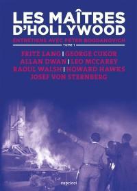 Les maîtres d'Hollywood : entretiens avec Peter Bogdanovich. Volume 1, Fritz Lang, George Cukor, Allan Dwan, Leo McCarey, Raoul Walsh, Howard Hawks, Josef von Sternberg