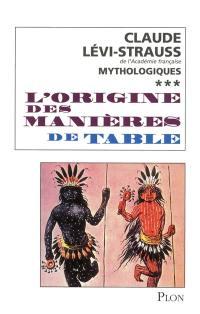 Mythologiques. Volume 3, L'origine des manières de la table