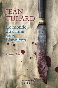 Le monde du crime sous Napoléon : 1799-1815