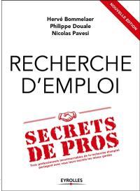 Recherche d'emploi : secrets de pros : trois professionnels incontournables de la recherche d'emploi partagent avec vous leurs secrets les mieux gardés