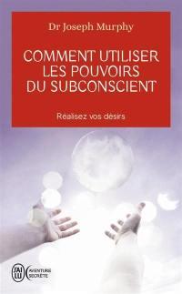 Comment utiliser les pouvoirs du subconscient