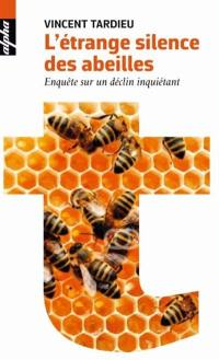 L'étrange silence des abeilles : enquête sur un déclin inquiétant