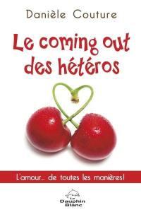 Le coming out des hétéros  : l' amour... de toutes les manières!