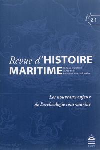Revue d'histoire maritime. n° 21, Les nouveaux enjeux de l'archéologie sous-marine