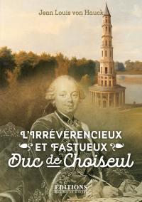 L'irrévérencieux et fastueux duc de Choiseul