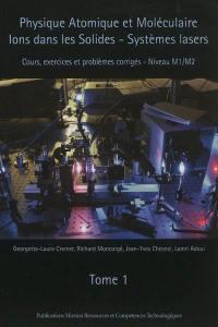 Physique atomique et moléculaire, ions dans les solides, systèmes lasers. Volume 1,
