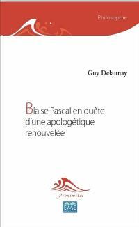 Blaise Pascal en quête d'une apologétique renouvelée