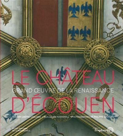 Le château d'Ecouen, grand oeuvre de la Renaissance