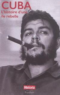 Cuba : l'histoire d'une île rebelle