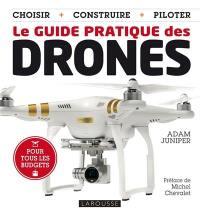 Le guide pratique des drones : choisir, construire, piloter