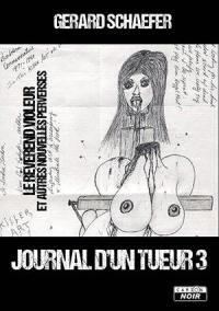 Journal d'un tueur. Volume 3, Le révérend violeur : et autres nouvelles perverses