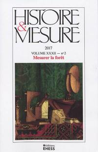 Histoire & mesure. n° 32-2, Mesurer la forêt