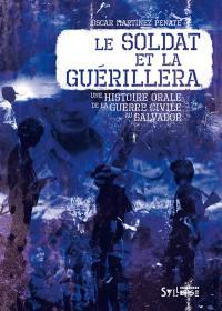 Le soldat et la guérillera : une histoire orale de la guerre civile au Salvador