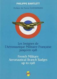 Les insignes de l'aéronautique militaire française jusqu'en 1918 = French military aeronautical branch badges up to 1918