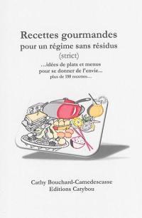 Recettes gourmandes pour un régime sans résidus (strict) : ...idées de plats et menus pour se donner de l'envie... : plus de 150 recettes...