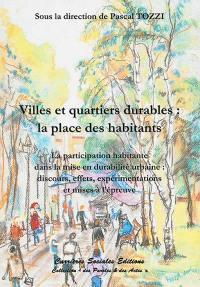 Villes et quartiers durables : la place des habitants : la participation habitante dans la mise en durabilité urbaine, discours, effets, expérimentations et mises à l'épreuve
