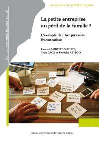 La petite entreprise au péril de la famille ? : l'exemple de l'Arc jurassien franco-suisse