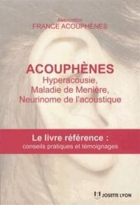 Acouphènes : hyperacousie, maladie de Menière, neurinome de l'acoustique : le livre référence : conseils pratiques et témoignages
