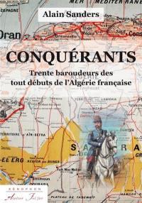 Conquérants : trente baroudeurs des tout débuts de l'Algérie française