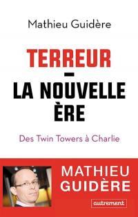 Terreur : la nouvelle ère : des Twin Towers à Charlie