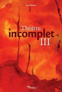 Théâtre incomplet. Volume 3
