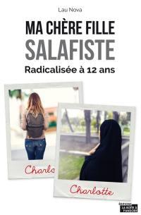 Ma chère fille salafiste : de la conversion de ma fille à l'âge de 12 ans à son appartenance à la communauté salafiste