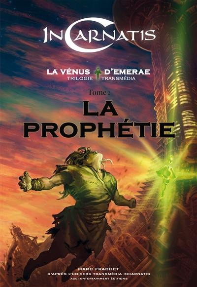 InCarnatis, la vénus d'Emerae. Volume 2, La prophétie