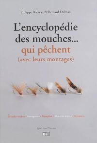 L'encyclopédie des mouches... qui pêchent : avec leurs montages : mouches sèches, émergentes, nymphes, mouches noyées, streamers