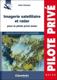 Imagerie satellitaire et radar pour le pilote privé avion : supports proposés à AéroWeb de Météo France, lecture et interprétation, utilisation comme complément aux autres supports de la météo aéronautique