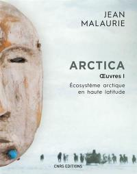 Arctica. Volume 1, Ecosystème arctique en haute latitude