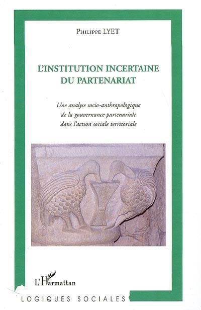 L'institution incertaine du partenariat : une analyse socio-anthropologique de la gouvernance partenariale dans l'action sociale territoriale