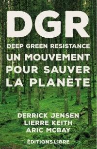 Deep green resistance. Volume 1, Un mouvement pour sauver la planète