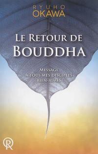 Le retour de Bouddha : message à tous mes disciples bien-aimés