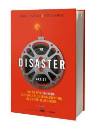 The disaster artist : ma vie avec The room : le film le plus génialement nul de l'histoire du cinéma
