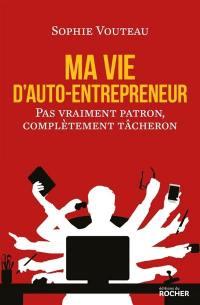 Ma vie d'auto-entrepreneur : pas vraiment patron, complètement tâcheron
