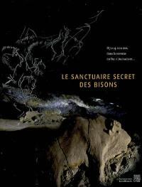 Le sanctuaire secret des bisons : il y a 14.000 ans, l'art et la vie des Magdaléniens dans la caverne du Tuc d'Audoubert