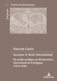 Incarner le droit international : du mythe juridique au déclassement international de la Belgique (1914-1940)