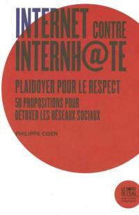 Internet contre Internh@te : plaidoyer pour le respect : 50 propositions pour détoxer les réseaux sociaux