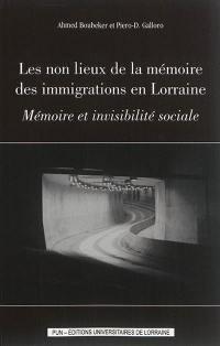 Les non lieux de la mémoire des immigrations en Lorraine : mémoire et invisibilité sociale