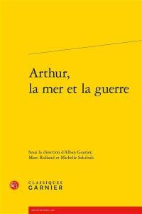 Arthur, la mer et la guerre