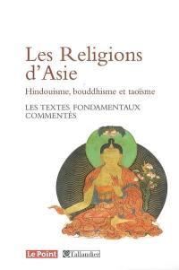 Les religions d'Asie : hindouisme, bouddhisme, taoïsme : les textes fondamentaux commentés